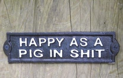 This cast iron happy as a pig sign is small but perfectly formed. Makes a bold statement. Doesn't everyone want to be this!?? 6 x 22 x 1cm